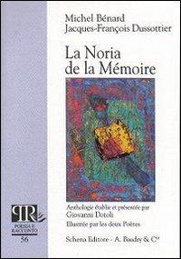 La Noria de la mémoire.: Bénard, Michel Dussotier, Jacques-François