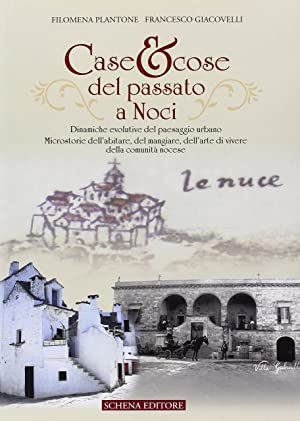 Case & cose del passato a Noci. Dinamiche evolutive del paesaggio urbano. Microstorie dell&#x27...