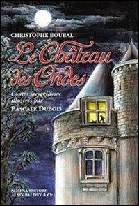 Le chateau des Ondes.: Boubal, Christophe