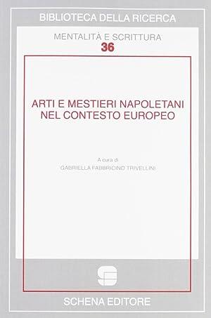 Arti e mestieri napoletani nel contesto europeo. Ediz. multilingue.: Fabbricino Trivellini, ...
