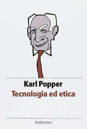 Tecnologia ed etica.: Popper, Karl R