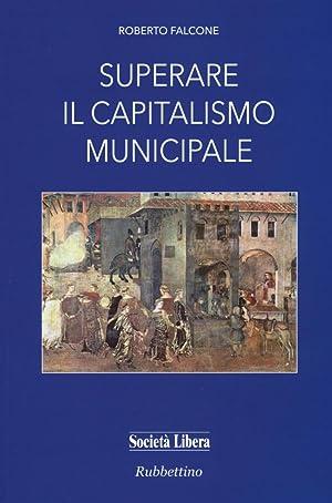 Superare il capitalismo municipale.: Falcone Roberto