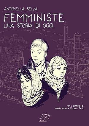 Femministe. Una storia di oggi.: Selva, Antonella Varesi, Valerio Perilli, Vincenza