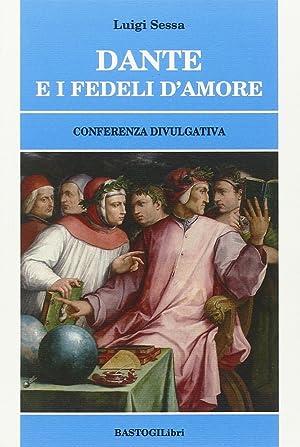 Dante e i fedeli d'amore. Conferenza divulgativa.: Sessa Luigi
