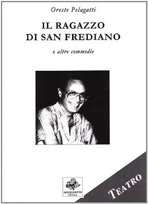 Il ragazzo di San Frediano e altre commedie.: Pelagatti, Oreste