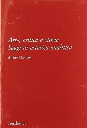 Arte, critica e storia. Saggi di estetica analitica.: Levinson, Jerrold