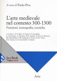 L'Arte Medievale nel Contesto. 300 - 1300. Funzioni, Iconografia, Tecniche.