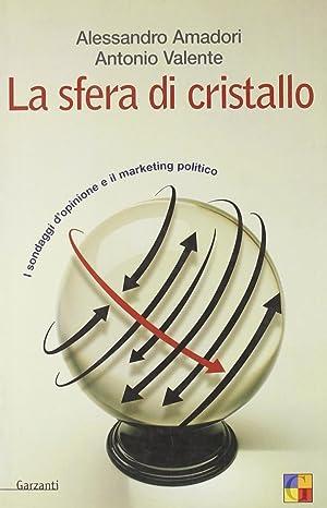 La Sfera di Cristallo. I Sondaggi d'Opinione e il Marketing Politico.: Amadori, Alessandro ...