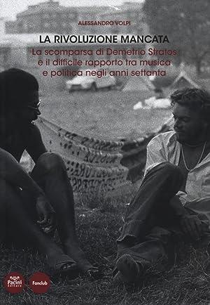 La rivoluzione mancata. La scomparsa di Demetrio Stratos e il difficile rapporto tra musica e ...