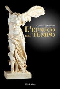 L'eunuco del tempo.: Bettelli, Gabriella