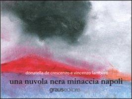 Una nuvola nera minaccia Napoli.: De Crescenzo, Donatella