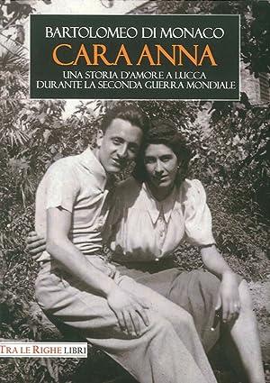 Cara Anna. Una storia d'amore a Lucca durante la seconda guerra mondiale.: Di Monaco ...