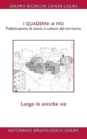 Quaderni di Ivo. Pubblicazioni di storia e cultura del territorio. Lungo le antiche vie.