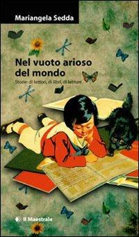Nel vuoto arioso del mondo. Storie di lettori, di libri, di letture.: Sedda, Mariangela