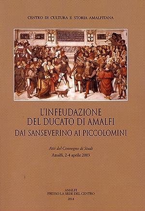 L'Infeudazione del Ducato di Amalfi. Dai Sanseverini ai Piccolomini.