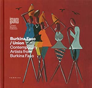 Burkina Faso/Union. Contemporary Artists From Burkina Faso. Ediz. Multilingue.