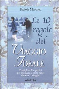 Le dieci regole del viaggio ideale.: Marchet, Fabiola