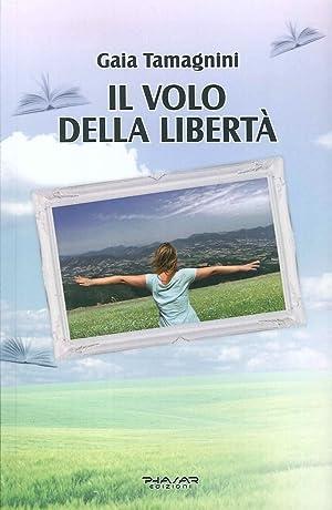 Il volo della libertà.: Tamagnini Gaia