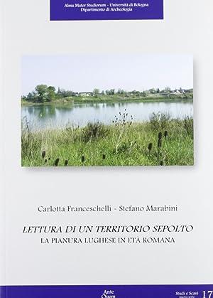 Lettura di territorio sepolto. La pianura luhgese in età romana.: Franceschelli, Carlotta ...