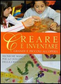 Creare e inventare. Grandi e piccoli all'opera.: Alio, Giuliana Karrara, Aziza Re, Anna