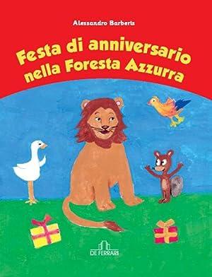Festa di Anniversario nella Foresta Azzurra.: Barberis Alessandro