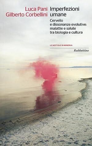 Imperfezioni umane. Cervello e dissonanze evolutive: malattie e salute tra biologia e cultura.: ...