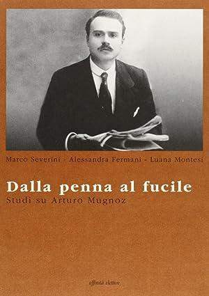 Dalla penna al fucile. Studi su Arturo Mugnoz.: Severini, Marco Fermani, Alessandra Montesi, Luana