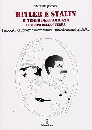 Hitler e Stalin. Il tempo dell'amicizia. Il tempo della guerra. I rapporti, gli intrighi e il ...