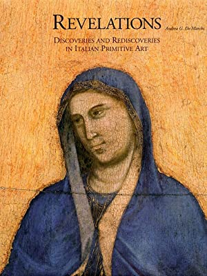 Revelations. Discoveries and Rediscoveries in Italian Primitive Art.: De Marchi, Andrea G