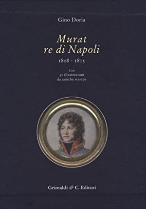 Murat re di Napoli 1808-1815.: Doria Gino