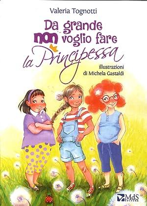 Da grande non voglio fare la principessa.: Tognotti Valeria