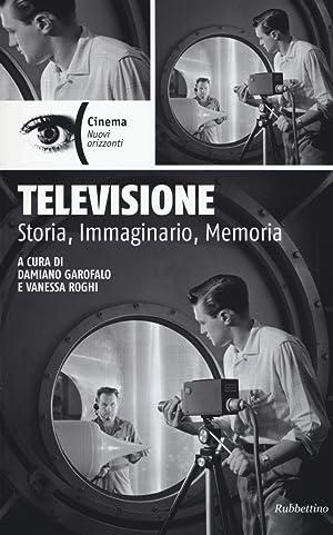 Televisione. Storia, immaginario, memoria.