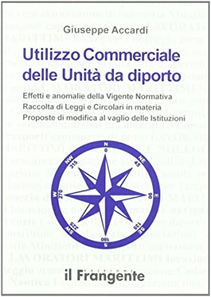 Utilizzo commerciale delle unità da diporto. Effetti e anomalie della vigente normativa, ...