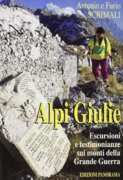 Alpi Giulie. Escursioni e Testimonianze sui Monti della Grande Guerra.: Scrimari, Antonio Scrimari,...