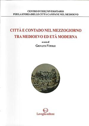 Città e contado nel Mezzogiorno tra Medioevo ed età moderna.