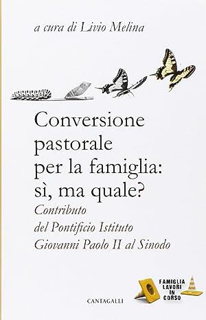 Conversione Pastorale per la Famiglia: Si ma Quale? Contributo del Pontificio Istituto Giovanni ...