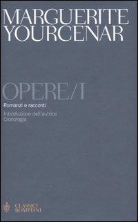 Opere. 1. Romanzi e racconti.: Yourcenar, Marguerite