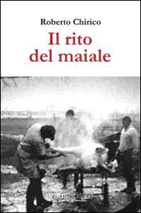Il rito del maiale.: Chirico, Roberto