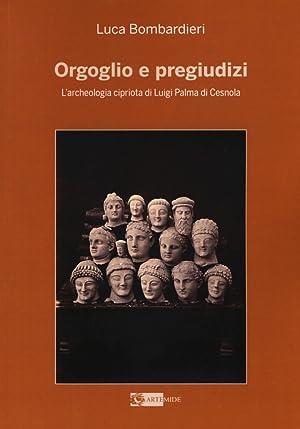 Orgoglio e pregiudizi. L'archeologia cipriota di Luigi Palma di Cesnola alla luce dei ...