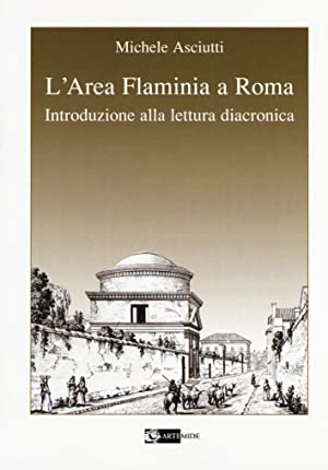 L'Area Flaminia a Roma. Introduzione alla lettura diacronica.: Asciutti Michele