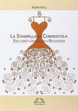 La Stampella di Cenerentola. Racconti, Immagini, Riflessioni.: Nalli Noria