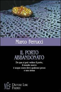 Il porto abbandonato.: Ferrucci, Marco