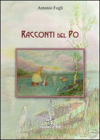 Racconti del Po.: Fogli, Antonio