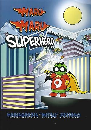 Maru Maru superhero.: Petrino, Mariagrazia