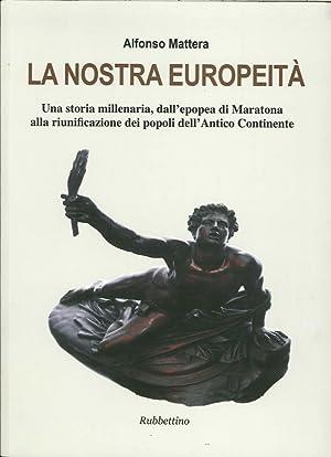 La nostra europeità. Una storia millenaria, dall'epopea di Maratona alla riunificazione...