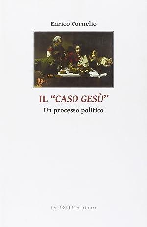 Il caso di Gesù. Un processo politico.: Cornelio, Enrico