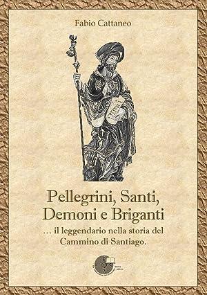 Pellegrini, Santi, Demoni e Briganti. Il Leggendario nella Storia del Cammino di Santiago.: ...