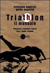 Triathlon. Il manuale.: Caporali, Cristiano Esposito, Guido