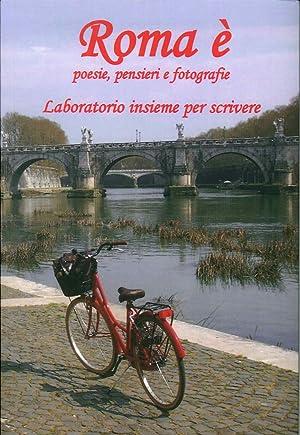 Roma è. Poesie, pensieri e fotografie. Laboratorio insieme per scrivere.