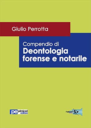 Compendio di deontologia forense e notarile.: Perrotta Giulio